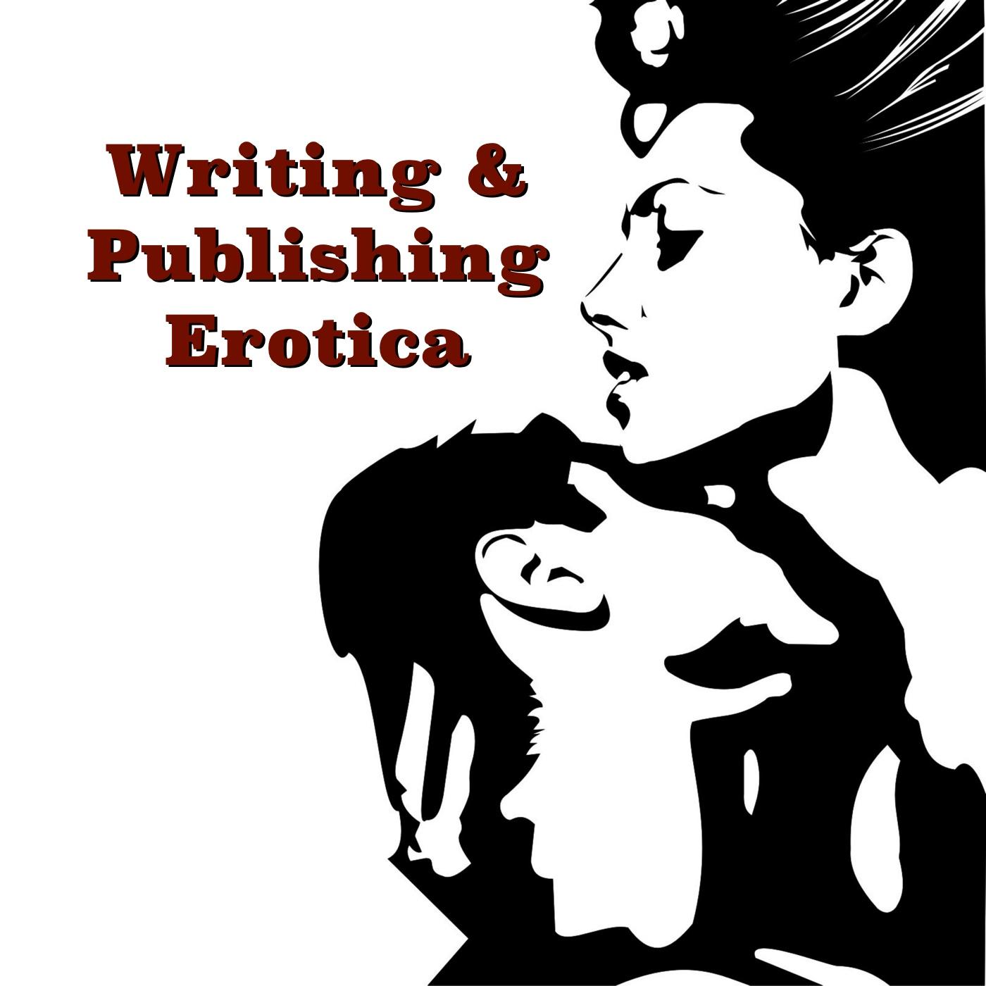 Writing and Publishing Erotica Podcast